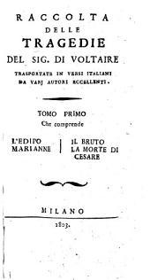 Raccolta delle tragedie del sig. Di Voltaire trasportate in versi italiani da varj autori eccellenti. Tomo primo [-settimo]: Tomo 1, Volume 1