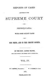 Reports of Cases Adjudged in the Supreme Court of Pennsylvania: With Some Select Cases at Nisi Prius, and in the Circuit Courts, Volume 4