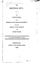 The British spy, or, Letters to a member of the British Parliament: written during a tour through the United States