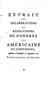 Lettres du Congrès général de Philadelphie: Aux habitans des colonies américaines et au peuple de la Grande Bretagne, suivies de l'extrait de leur resolutions