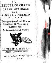 Il Bellerofonte drama musicale del signor Vincenzo Nolfi da rappresentarsi nel teatro nouissimo di Venetia l'anno 1642