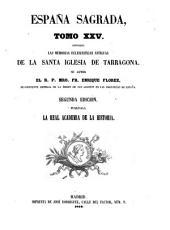 España sagrada: Contiene las memorias eclesiásticas antiguas de la Santa Iglesia de Tarragona, Volumen 25
