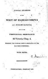 Judicial decisions on the Writ of Habeas Corpus ad subjiciendum: and on the provincial ordinance, 2d Victoria, chap. 4, whereby the Habeas Corpus ordinance of 1784 has been suspended : with notes