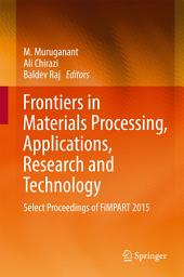 Frontiers in Materials Processing, Applications, Research and Technology: Select Proceedings of FiMPART 2015