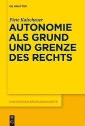 Autonomie als Grund und Grenze des Rechts: Das Verhältnis zwischen dem kategorischen Imperativ und dem allgemeinen Rechtsgesetz Kants