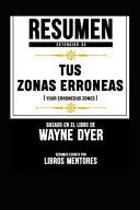 Resumen Extendido de Tus Zonas Erroneas  Your Erroneous Zones    Basado En El Libro de Wayne Dyer PDF