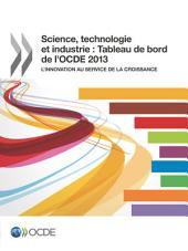 Science, technologie et industrie : Tableau de bord de l'OCDE 2013 L'innovation au service de la croissance: L'innovation au service de la croissance