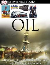 DK Eyewitness Books: Oil: Discover the Story of Petroleum, and the Many Ways it Shapes the World We Live in