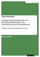 Die gegenseitige Abstimmung von Sprachstandserhebungen und Sprachförderung im Vorschulbereich: Gießkannenprinzip oder gezielte Förderung?