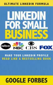 Linkedin for Small Business: Make Your Linkedin Profile Read Like a Bestselling Book