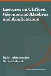 Lectures on Clifford (Geometric) Algebras and Applications