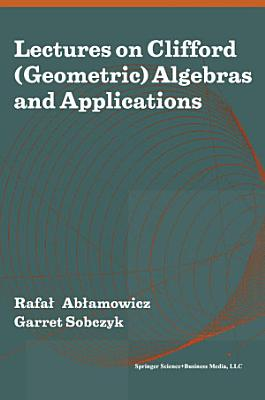 Lectures on Clifford  Geometric  Algebras and Applications PDF