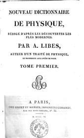 Nouveau dictionnaire de physique, rédigé d'après les découvertes les plus modernes. Par A. Libes ... Tome premier \- quatrième!: Volume1