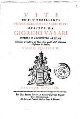 Vite de più eccellenti pittori scultori ed architetti scritte da Giorgio Vasari pittore e architetto aretino ... Tomo primo [- 7.]: Volume 5