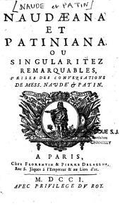 Naudaeana et Patiniana ou singularitez remarquables, prises des conversations de Mess. Naudé & Patin. [Pub. par Antoine Lancelot ] [Attribué aussi à Piganiol de la Force]