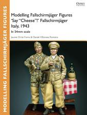 "Modelling Fallschirmjäger Figures 'Say ""Cheese""!' Fallschirmjäger Italy, 1943: In 54mm scale"