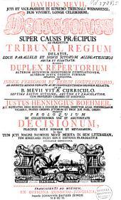 Decisiones super causis praecipuis ad tribunal regium delatis: accessit duplex Repertorium ... ut et ... Mevii Vitae Curriculo, Volume 1