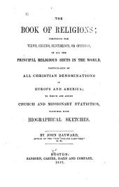 The Book of Religions: Comprising the Views, Creeds, Sentiments, Or Opinions, of All the Principal Religious Sects in the World, Particularly of All Christian Denominations in Europe and America, to which are Added Church and Missionary Statistics, Together with Biographical Sketches