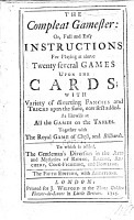 The compleat gamester  or  instructions how to play at all manner of usual and most gentile games  either on cards  dice  billiards  trucks  bowls  chess  Also the arts and misteries of riding  racing  archery  cock fighting  To which is added  the game of basset      PDF
