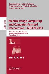Medical Image Computing and Computer-Assisted Intervention -- MICCAI 2013: 16th International Conference, Nagoya, Japan, September 22-26, 2013, Proceedings, Part 1