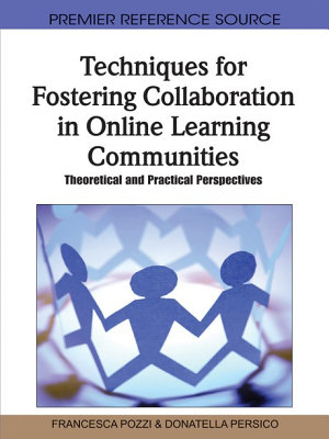 Techniques for Fostering Collaboration in Online Learning Communities  Theoretical and Practical Perspectives PDF