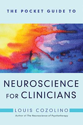 The Pocket Guide to Neuroscience for Clinicians  Norton Series on Interpersonal Neurobiology