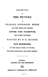 Description [by B.R. Haydon] of the picture of Pharaoh dismissing Moses at the dead of night, after the Passover, and other pictures, painted by B.R. Haydon, now exhibiting at the Western exhange, Old Bond street: Volume 15