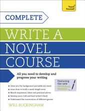 Complete Write a Novel Course: Your complete guide to mastering the art of novel writing