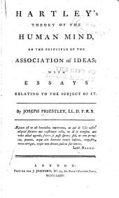 Hartley's Theory of the Human Mind: On the Principle of the Association of Ideas; with Essays Relating to the Subject of it