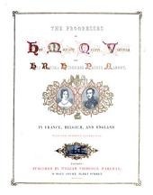 The Progresses of ... Queen Victoria and ... Prince Albert, in France, Belgium, and England (during the Year 1843).
