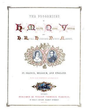 The Progresses of     Queen Victoria and     Prince Albert  in France  Belgium  and England  during the Year 1843   PDF