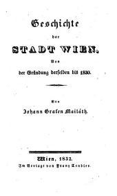 Geschichte der Stadt Wien von der Gründung derselben bis 1830