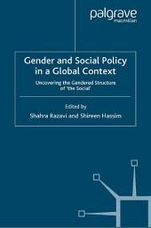 Gender and Social Policy in a Global Context: Uncovering the Gendered Structure of 'The Social'