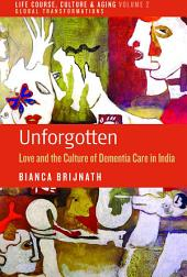 Unforgotten: Love and the Culture of Dementia Care in India