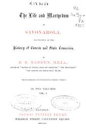 The Life and Martyrdom of Savonarola: Illustrative of the History of Church and State Connexion, Volume 1