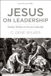 Jesus on Leadership: Timeless Wisdom on Servant Leadership