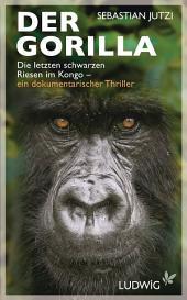 Der Gorilla: Die letzten schwarzen Riesen im Kongo - ein dokumentarischer Thriller