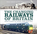 The Changing Railways of Britain
