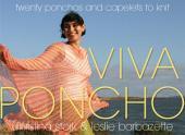 Viva Poncho: Twenty Ponchos and Capelets to Knit
