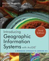 Introducing Geographic Information Systems with ArcGIS: A Workbook Approach to Learning GIS, Edition 3