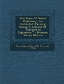 Ten Years of Secret Diplomacy  an Unheeded Warning  Being a Reprint of Morocco in Diplomacy    Primary Source Edition PDF