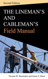 Lineman and Cablemans Field Manual, Second Edition: Edition 2