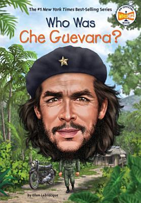 Who Was Che Guevara
