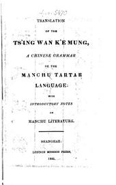 Translation of the Ts'ing wan k'e mung, a Chinese Grammar of the Manchu Tartar Language; with introductory notes on Manchu Literature: (translated by A. Wylie.)
