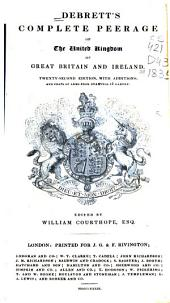 Debrett's Complete Peerage of the United Kingdom of Great Britain and Ireland: With Additions to the Present Time and a New Set of Coats of Arms from Drawings by Harvey