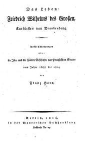Das Leben Friedrich Wilhelms des Grossen, Kurfürsten von Brandenburg: nebst Andeutungen über die Idee und die spätere Geschichte des preussischen Staats vom Jahre 1688 bis 1814