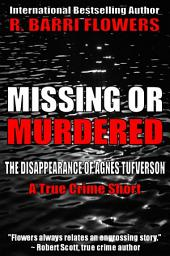 Missing or Murdered: The Disappearance of Agnes Tufverson (A True Crime Short)
