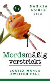 Mordsmäßig verstrickt - Louisa Manus zweiter Fall: (Frauenkrimi, Chick-Lit, Frauenroman)