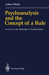Psychoanalysis and the Concept of a Rule: An Essay in the Philosophy of Psychoanalysis