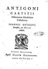 Antigonii Carystii Historiarum mirabilium collectanea. Ioannes Meursius recensuit, & notas addidit